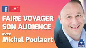 Michel Poulaert : Faire Voyager son Audience LIVE